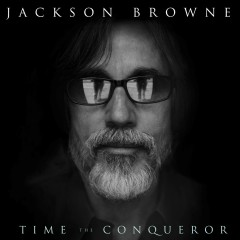 Time the Conqueror - Jackson Browne