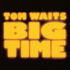Big Time - Tom Waits