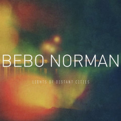 Lights Of Distant Cities - Bebo Norman