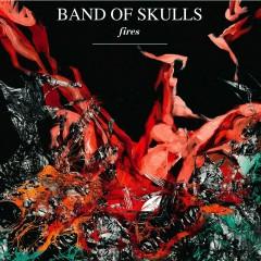 Fires - Band Of Skulls