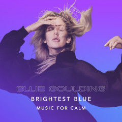 Brightest Blue - Music For Calm - Ellie Goulding
