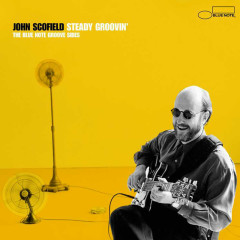 Steady Groovin': The Blue Note Groove Sides - John Scofield