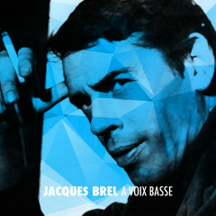 Jacques Brel a voix basse - Jacques Brel