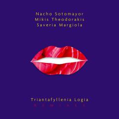 Triantafyllenia Logia (Remixes) - Nacho Sotomayor, Mikis Theodorakis, Saveria Margiola