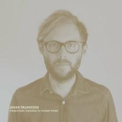 Melancholic Melodies For Broken Times - Johan Orjansson