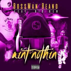 Ain't Nuthin - Big Ben, Bossman Beano