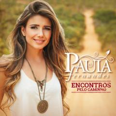 Encontros Pelo Caminho - Paula Fernandes