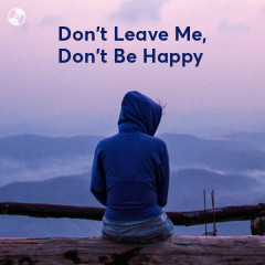 Don't Leave Me, Don't Be Happy