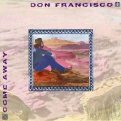 Come Away - Don Francisco