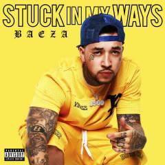 Stuck in My Ways - Baeza