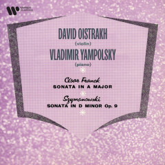 Franck: Violin Sonata, FWV 8 - Szymanowski: Violin Sonata, Op. 9 - David Oistrakh, Vladimir Yampolsky
