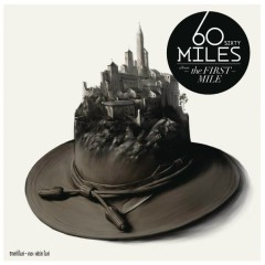 The First Mile - Sixty Miles