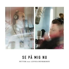 Se på mig nu - Petter, Linnea Henriksson
