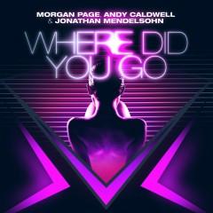 Where Did You Go - Morgan Page, Andy Caldwell, Jonathan Mendelsohn