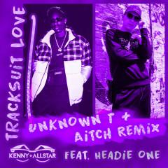 Tracksuit Love (Aitch & Unknown T Remix)