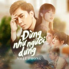 Đừng Như Người Dưng (Single) - Nhật Phong
