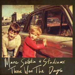 Those Were The Days (Remixes) - Marc Scibilia, StadiumX