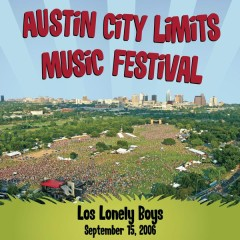 Live At Austin City Limits Music Festival 2006 - Los Lonely Boys