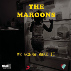 We Gonna Make It - The Maroons