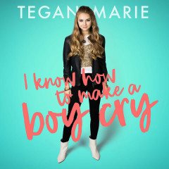 I Know How To Make A Boy Cry (Single) - Tegan Marie