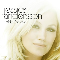 I Did It For Love - Jessica Andersson