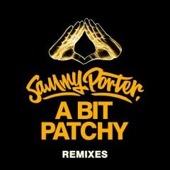 A Bit Patchy (Remixes) - Sammy Porter