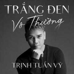 Trắng Đen Vô Thường (Single) - Trịnh Tuấn Vỹ