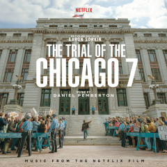 The Trial Of The Chicago 7 (Music From The Netflix Film) - Daniel Pemberton