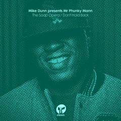 The Soap Opera / Don't Hold Back - Mike Dunn, Mr Phunky Mann