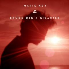 Bruge Dig / Giganter - Marie Key