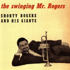 The Swinging Mr. Rogers - Shorty Rogers, His Giants