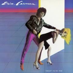 Tonight You're Mine - Eric Carmen