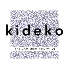 The Jam (Remixes, Pt. 2) - Kideko