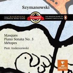 Szymanowski: Masques, Piano Sonata No. 3 & Métopes - Piotr Anderszewski