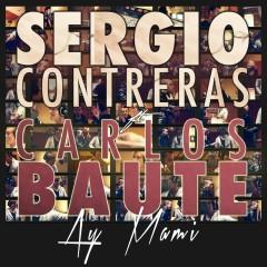 Ay mami (feat. Carlos Baute) - Sergio Contreras, Carlos Baute
