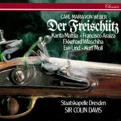Weber: Der Freischütz - Sir Colin Davis, Karita Mattila, Francisco Araiza, Ekkehard Wlaschiha, Eva Lind