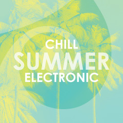 Chill Summer Electronic - Various Artists