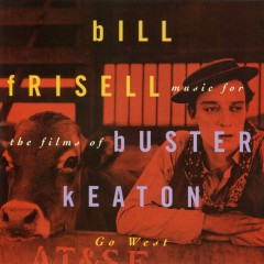 Music For The Films Of Buster Keaton: Go West - Bill Frisell