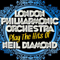 Play the Hits of Neil Diamond - London Philharmonic Orchestra