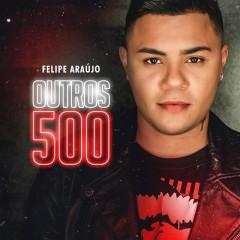 Outros 500 - Felipe Aráujo