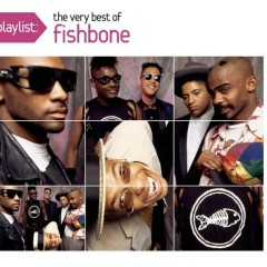 Playlist: The Very Best Of Fishbone - Fishbone