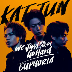 We Just Go Hard feat. AK-69 / EUPHORIA - KAT-TUN