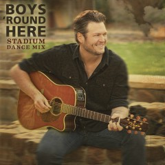 Boys 'Round Here (Stadium Dance Mix) - Blake Shelton