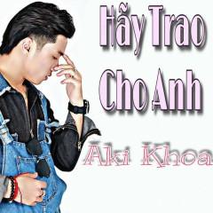 Hãy Trao Cho Anh (Single)