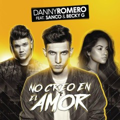 No Creo en el Amor - Danny Romero,Sanco,Becky G