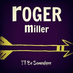 I'll Be Somewhere - Roger Miller