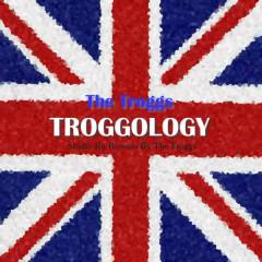 Troggology - The Troggs