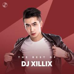 Những Bài Hát Hay Nhất Của DJ XILLIX - DJ XILLIX