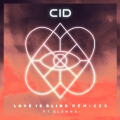 Love Is Blind (feat. GLNNA) [Remixes] - CID, GLNNA