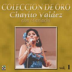 Coleccíon De Oro: Con Mariachi, Vol. 1 - Chayito Valdez